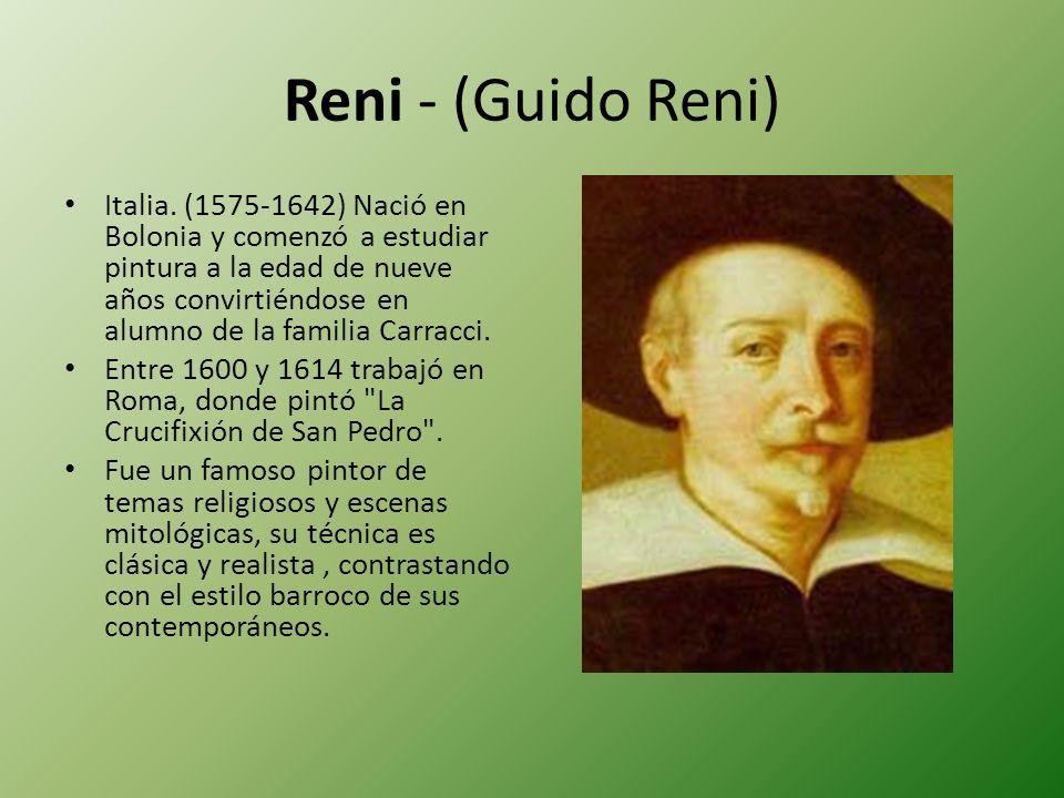 Reni - (Guido Reni) Italia. (1575-1642) Nació en Bolonia y comenzó a estudiar pintura a la edad de nueve años convirtiéndose en alumno de la familia C