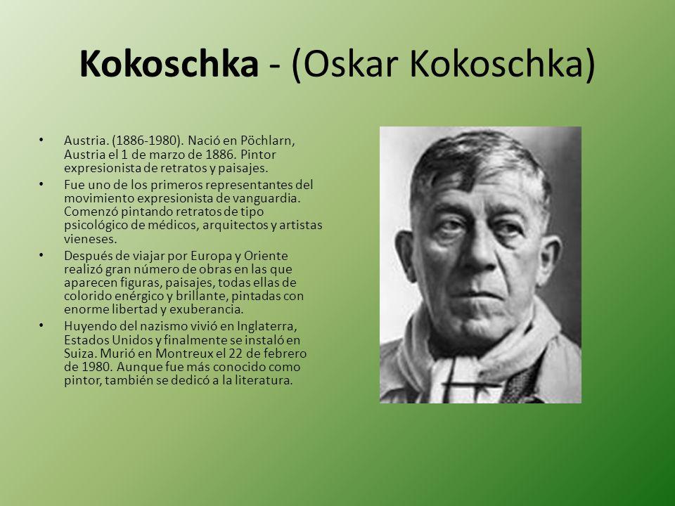 Kokoschka - (Oskar Kokoschka) Austria. (1886-1980). Nació en Pöchlarn, Austria el 1 de marzo de 1886. Pintor expresionista de retratos y paisajes. Fue