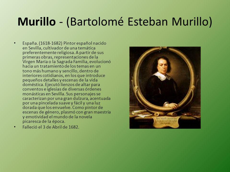 Murillo - (Bartolomé Esteban Murillo) España. (1618-1682) Pintor español nacido en Sevilla, cultivador de una temática preferentemente religiosa. A pa