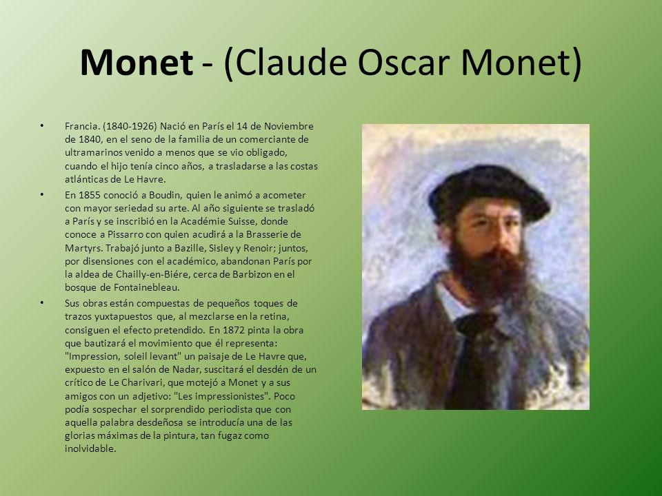 Monet - (Claude Oscar Monet) Francia. (1840-1926) Nació en París el 14 de Noviembre de 1840, en el seno de la familia de un comerciante de ultramarino