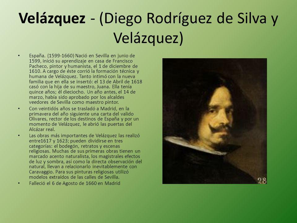 Velázquez - (Diego Rodríguez de Silva y Velázquez) España. (1599-1660) Nació en Sevilla en junio de 1599, inició su aprendizaje en casa de Francisco P
