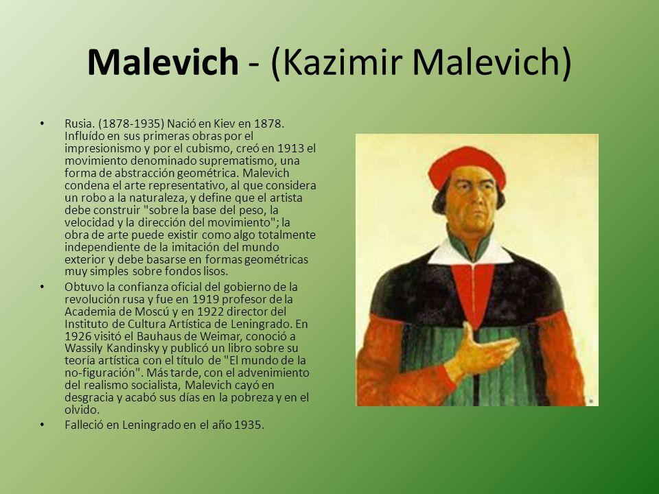 Malevich - (Kazimir Malevich) Rusia. (1878-1935) Nació en Kiev en 1878. Influído en sus primeras obras por el impresionismo y por el cubismo, creó en