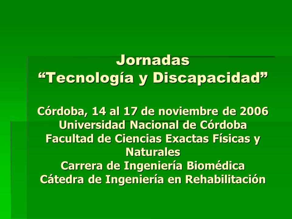 Jornadas Tecnología y Discapacidad Córdoba, 14 al 17 de noviembre de 2006 Universidad Nacional de Córdoba Facultad de Ciencias Exactas Físicas y Natur