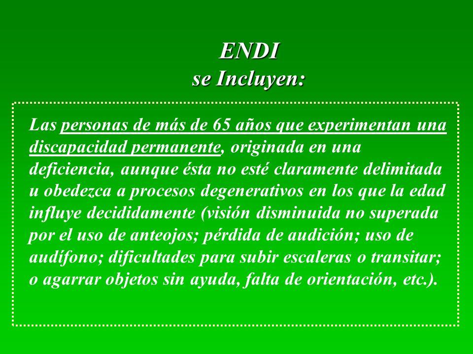 ENDI se Incluyen: Las personas de más de 65 años que experimentan una discapacidad permanente, originada en una deficiencia, aunque ésta no esté clara
