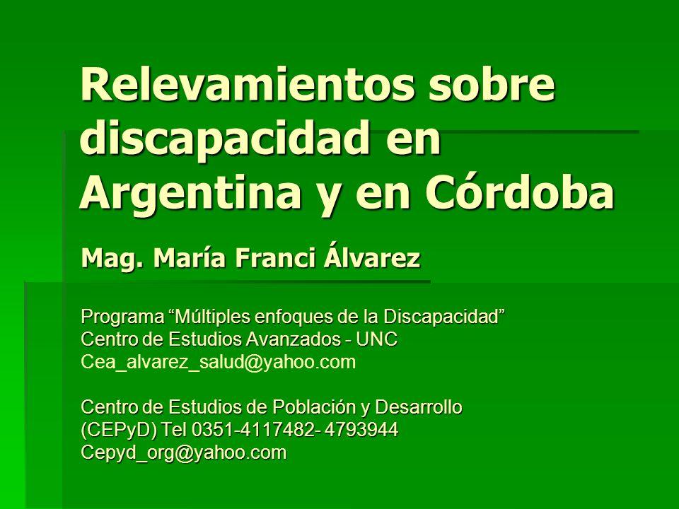 Relevamientos sobre discapacidad en Argentina y en Córdoba Mag. María Franci Álvarez Programa Múltiples enfoques de la Discapacidad Centro de Estudios