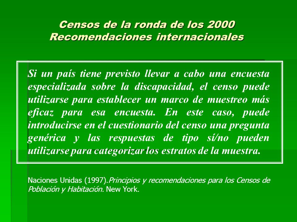 Censos de la ronda de los 2000 Recomendaciones internacionales Si un país tiene previsto llevar a cabo una encuesta especializada sobre la discapacida