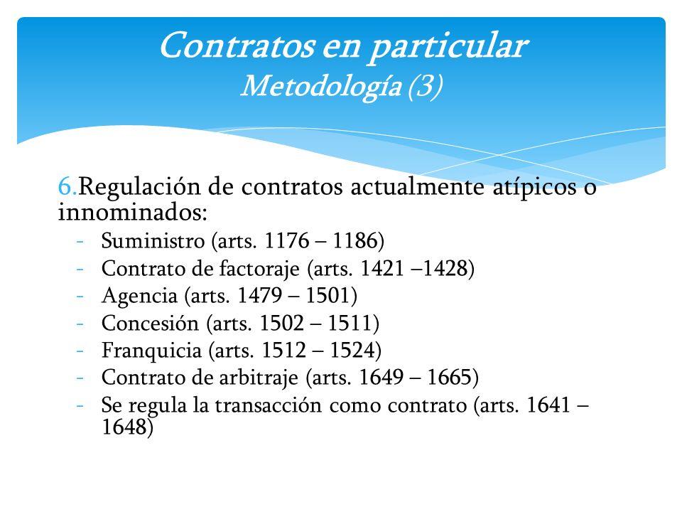6.Regulación de contratos actualmente atípicos o innominados: -Suministro (arts. 1176 – 1186) -Contrato de factoraje (arts. 1421 –1428) -Agencia (arts