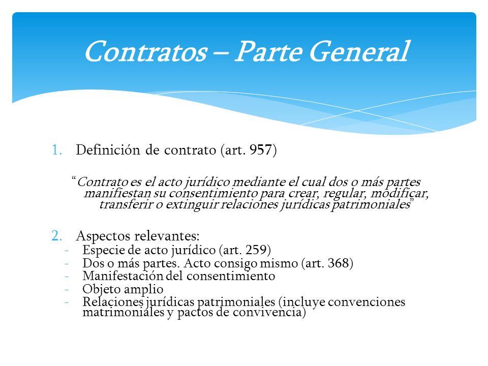 1.Definición de contrato (art. 957) Contrato es el acto jurídico mediante el cual dos o más partes manifiestan su consentimiento para crear, regular,