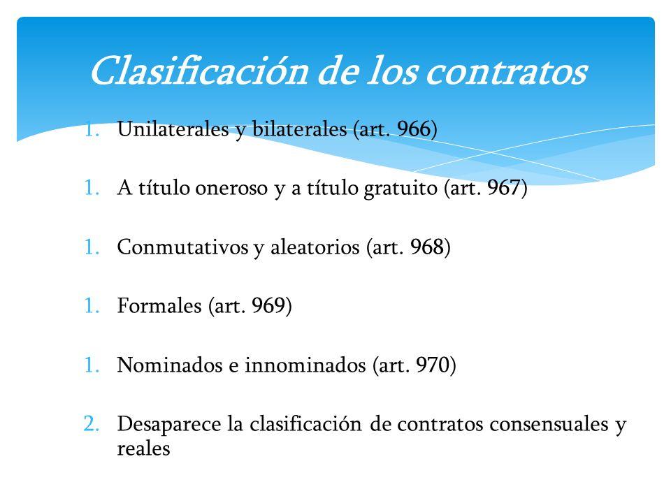 1.Unilaterales y bilaterales (art. 966) 1.A título oneroso y a título gratuito (art. 967) 1.Conmutativos y aleatorios (art. 968) 1.Formales (art. 969)