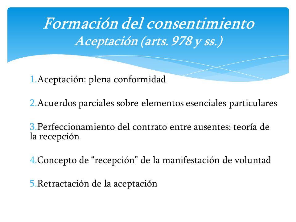 1.Aceptación: plena conformidad 2.Acuerdos parciales sobre elementos esenciales particulares 3.Perfeccionamiento del contrato entre ausentes: teoría d
