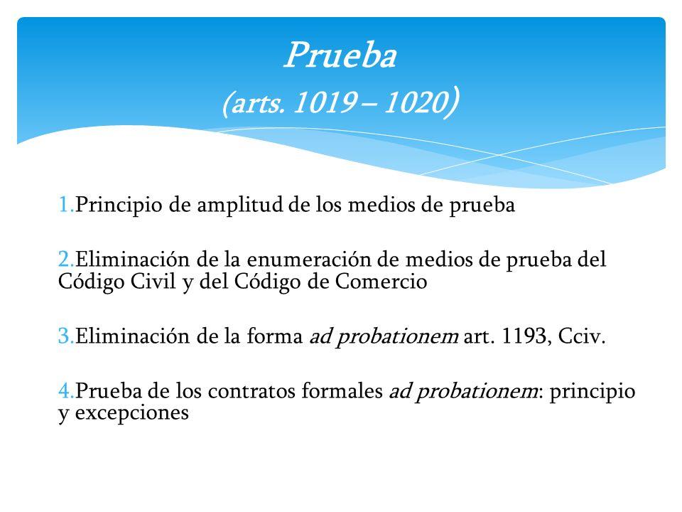 1.Principio de amplitud de los medios de prueba 2.Eliminación de la enumeración de medios de prueba del Código Civil y del Código de Comercio 3.Elimin
