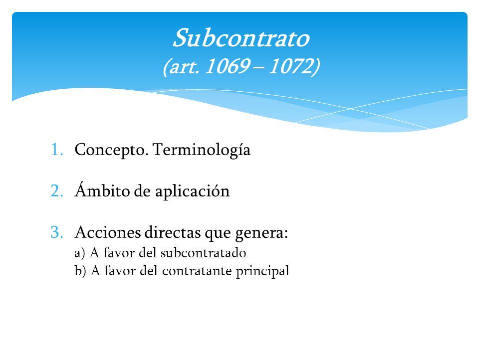 1.Concepto. Terminología 2.Ámbito de aplicación 3.Acciones directas que genera: a) A favor del subcontratado b) A favor del contratante principal Subc