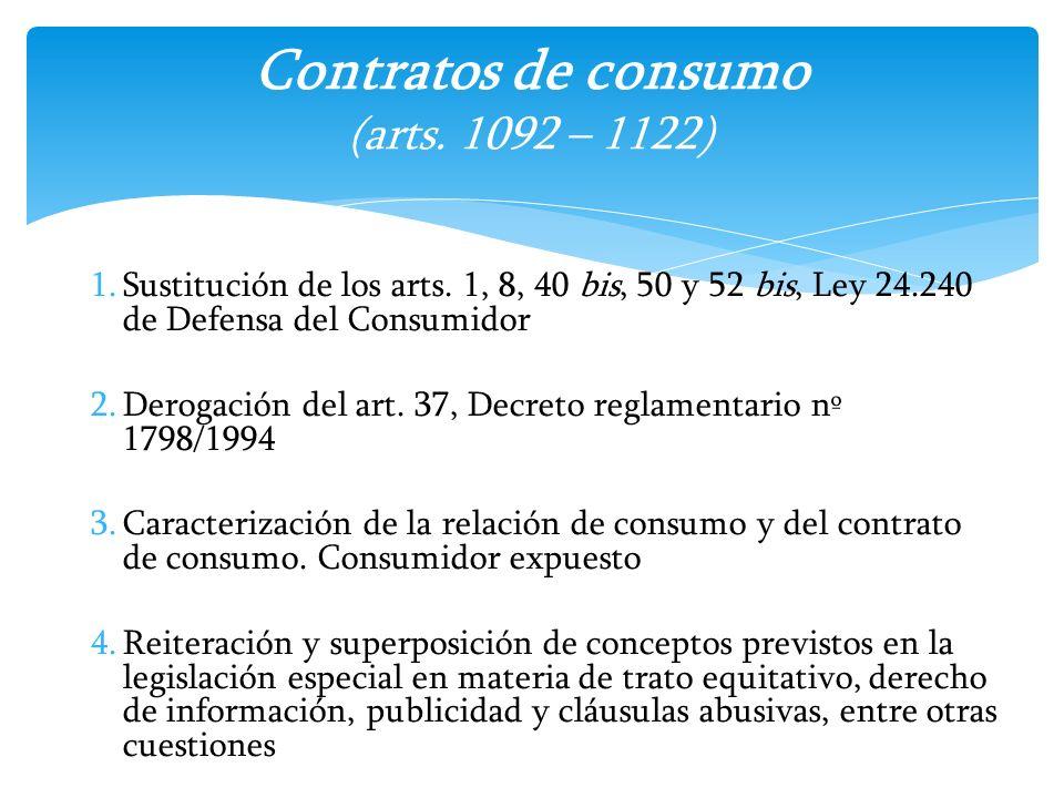 1.Sustitución de los arts. 1, 8, 40 bis, 50 y 52 bis, Ley 24.240 de Defensa del Consumidor 2.Derogación del art. 37, Decreto reglamentario nº 1798/199