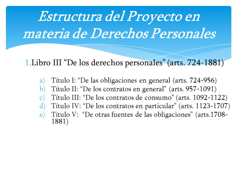 1.Libro III De los derechos personales (arts. 724-1881) a)Título I: De las obligaciones en general (arts. 724-956) b)Título II: De los contratos en ge