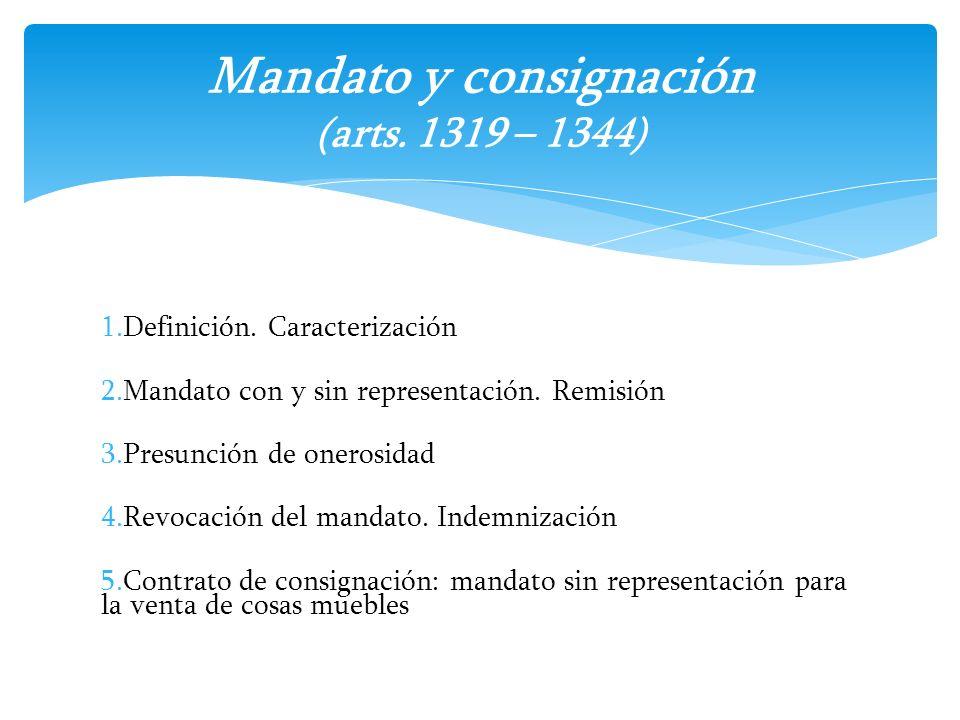 1.Definición. Caracterización 2.Mandato con y sin representación. Remisión 3.Presunción de onerosidad 4.Revocación del mandato. Indemnización 5.Contra