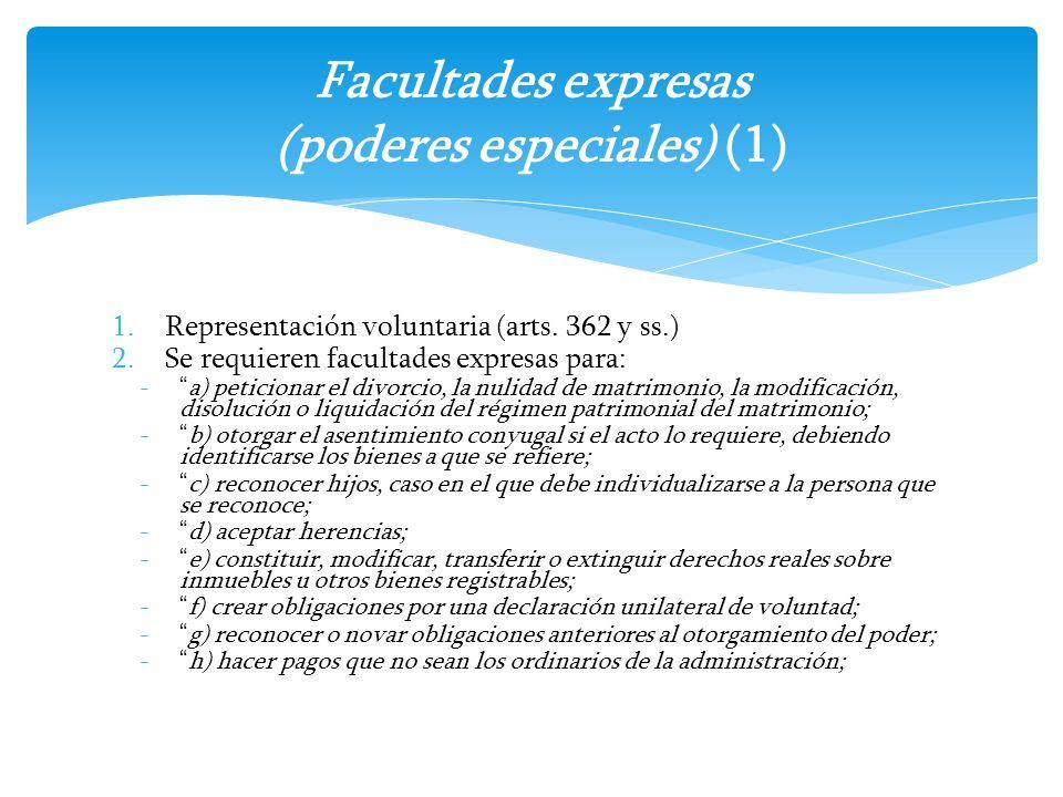 1.Representación voluntaria (arts. 362 y ss.) 2.Se requieren facultades expresas para: -a) peticionar el divorcio, la nulidad de matrimonio, la modifi