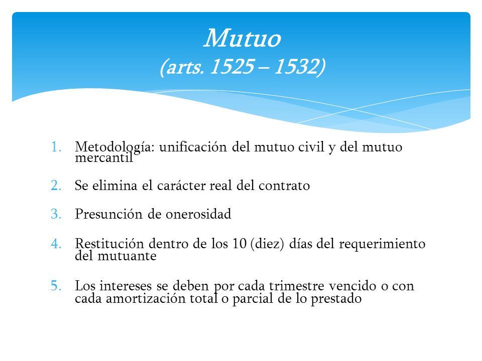 1.Metodología: unificación del mutuo civil y del mutuo mercantil 2.Se elimina el carácter real del contrato 3.Presunción de onerosidad 4.Restitución d