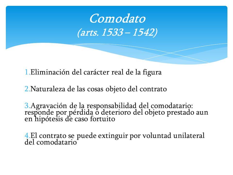 1.Eliminación del carácter real de la figura 2.Naturaleza de las cosas objeto del contrato 3.Agravación de la responsabilidad del comodatario: respond