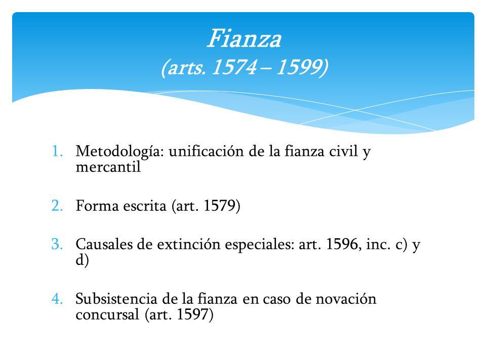 1.Metodología: unificación de la fianza civil y mercantil 2.Forma escrita (art. 1579) 3.Causales de extinción especiales: art. 1596, inc. c) y d) 4.Su