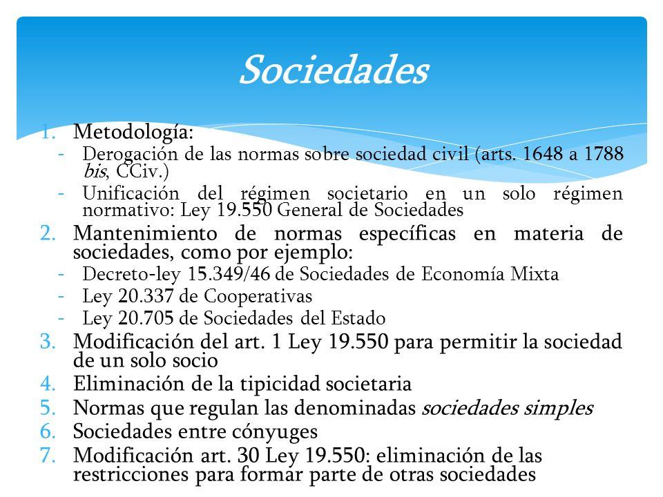 1.Metodología: -Derogación de las normas sobre sociedad civil (arts. 1648 a 1788 bis, CCiv.) -Unificación del régimen societario en un solo régimen no