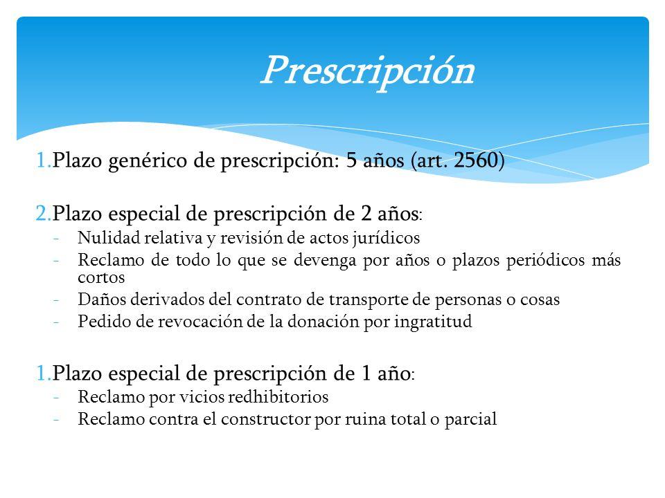 1.Plazo genérico de prescripción: 5 años (art. 2560) 2.Plazo especial de prescripción de 2 años : -Nulidad relativa y revisión de actos jurídicos -Rec