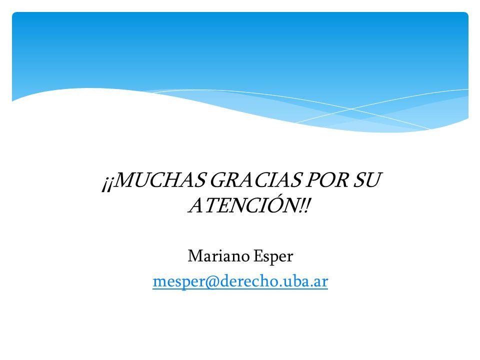 ¡¡MUCHAS GRACIAS POR SU ATENCIÓN!! Mariano Esper mesper@derecho.uba.ar