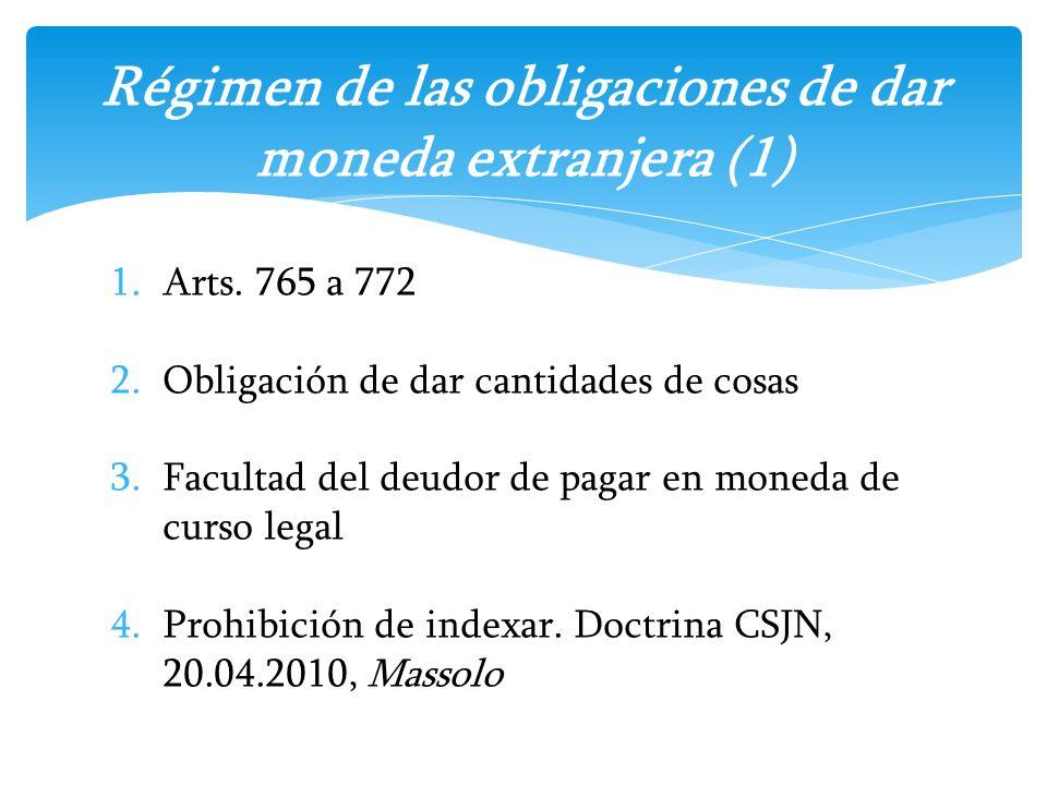 1.Arts. 765 a 772 2.Obligación de dar cantidades de cosas 3.Facultad del deudor de pagar en moneda de curso legal 4.Prohibición de indexar. Doctrina C