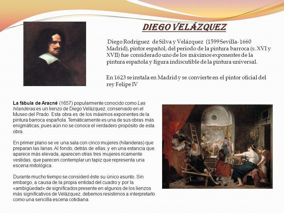 Diego Velázquez Diego Rodríguez de Silva y Velázquez (1599 Sevilla- 1660 Madrid), pintor español, del periodo de la pintura barroca (s. XVI y XVII) fu