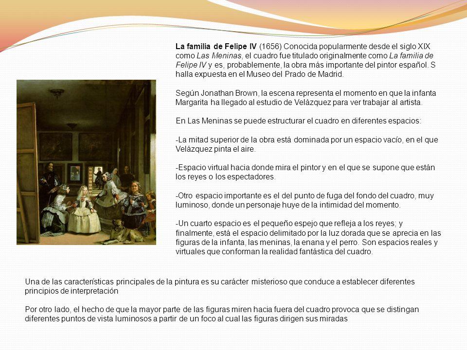 La familia de Felipe IV (1656) Conocida popularmente desde el siglo XIX como Las Meninas, el cuadro fue titulado originalmente como La familia de Feli