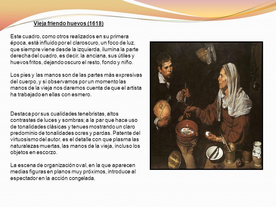 Vieja friendo huevos (1618) Este cuadro, como otros realizados en su primera época, está influido por el claroscuro, un foco de luz, que siempre viene
