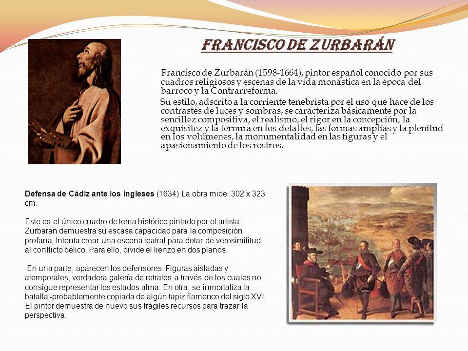 Francisco de Zurbarán Francisco de Zurbarán (1598-1664), pintor español conocido por sus cuadros religiosos y escenas de la vida monástica en la época