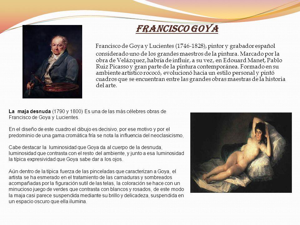 Francisco Goya Francisco de Goya y Lucientes (1746-1828), pintor y grabador español considerado uno de los grandes maestros de la pintura. Marcado por