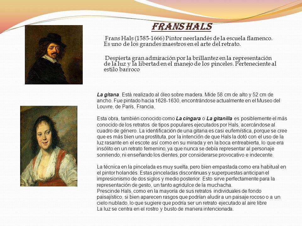 Frans Hals Frans Hals (1585-1666) Pintor neerlandés de la escuela flamenco. Es uno de los grandes maestros en el arte del retrato. Despierta gran admi