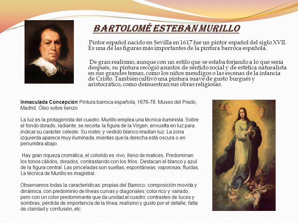 Bartolomé Esteban Murillo Pintor español nacido en Sevilla en 1617 fue un pintor español del siglo XVII. Es una de las figuras más importantes de la p