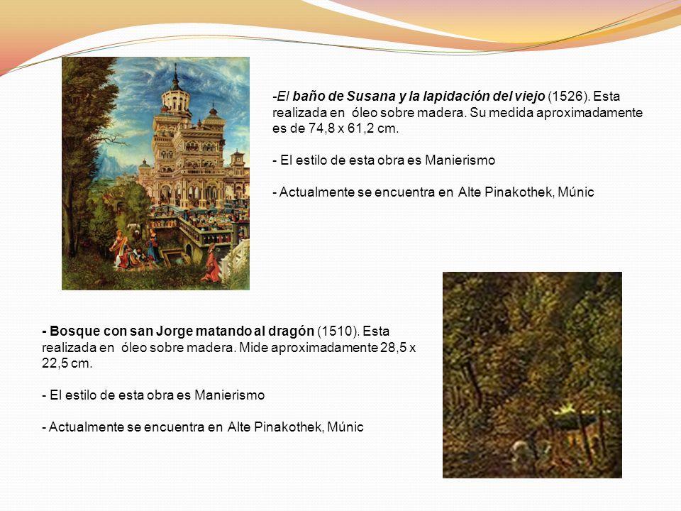 -El baño de Susana y la lapidación del viejo (1526). Esta realizada en óleo sobre madera. Su medida aproximadamente es de 74,8 x 61,2 cm. - El estilo