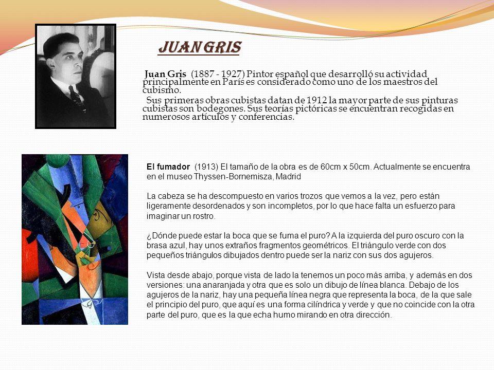 Juan Gris Juan Gris (1887 - 1927) Pintor español que desarrolló su actividad principalmente en París es considerado como uno de los maestros del cubis