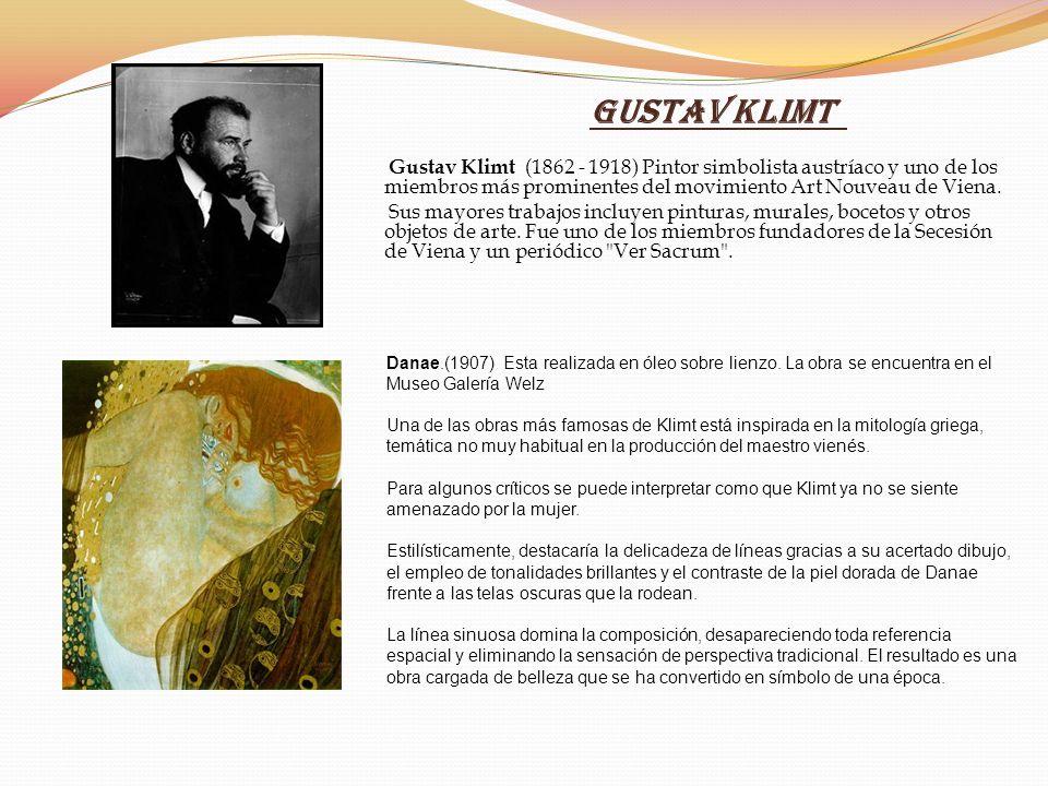 Gustav Klimt Gustav Klimt (1862 - 1918) Pintor simbolista austríaco y uno de los miembros más prominentes del movimiento Art Nouveau de Viena. Sus may