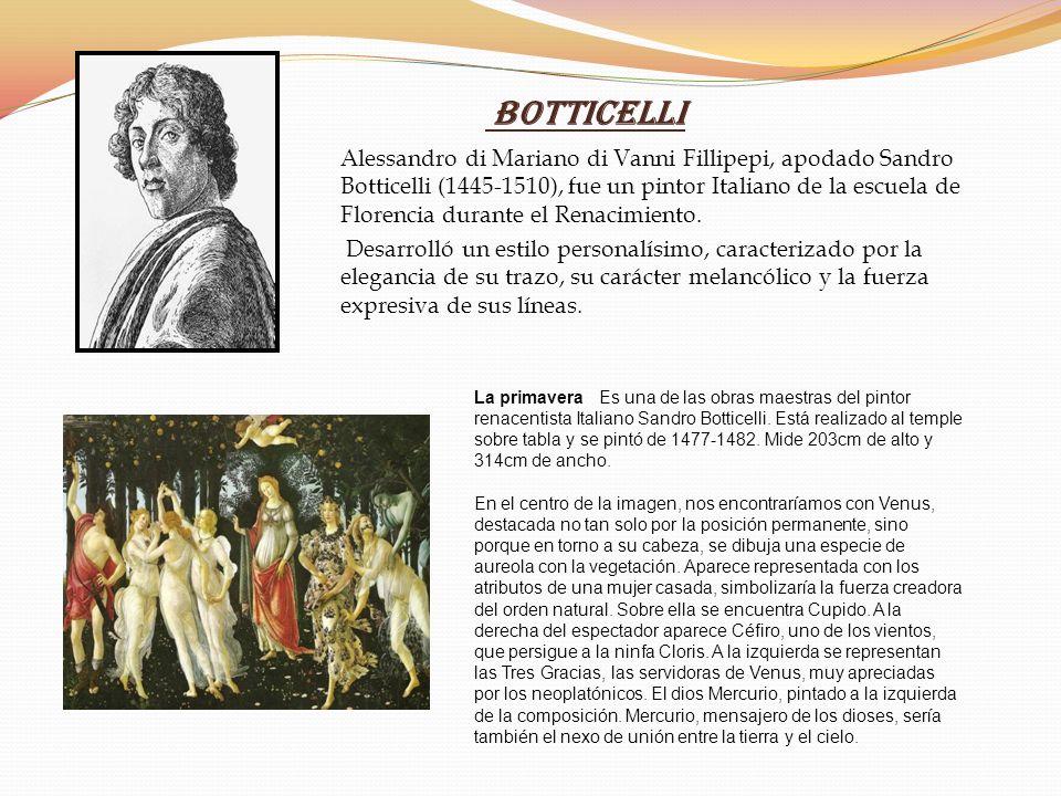 Sandro Botticelli Alessandro di Mariano di Vanni Fillipepi, apodado Sandro Botticelli (1445-1510), fue un pintor Italiano de la escuela de Florencia d