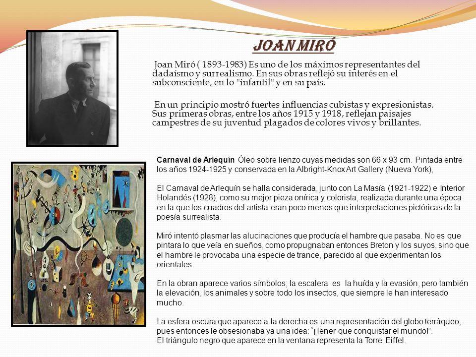 Joan Miró Joan Miró ( 1893-1983) Es uno de los máximos representantes del dadaísmo y surrealismo. En sus obras reflejó su interés en el subconsciente,