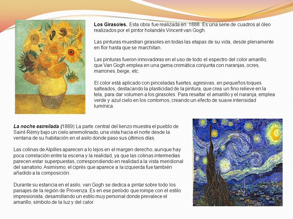 Los Girasoles. Esta obra fue realizada en 1888. Es una serie de cuadros al óleo realizados por el pintor holandés Vincent van Gogh. Las pinturas muest