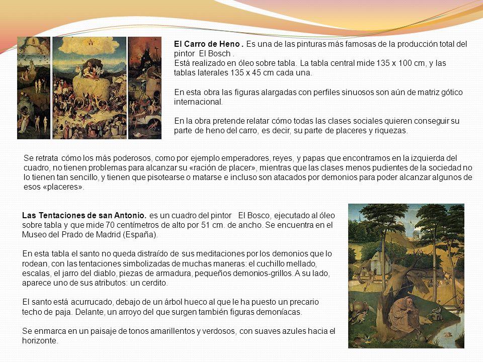 El Carro de Heno. Es una de las pinturas más famosas de la producción total del pintor El Bosch. Está realizado en óleo sobre tabla. La tabla central