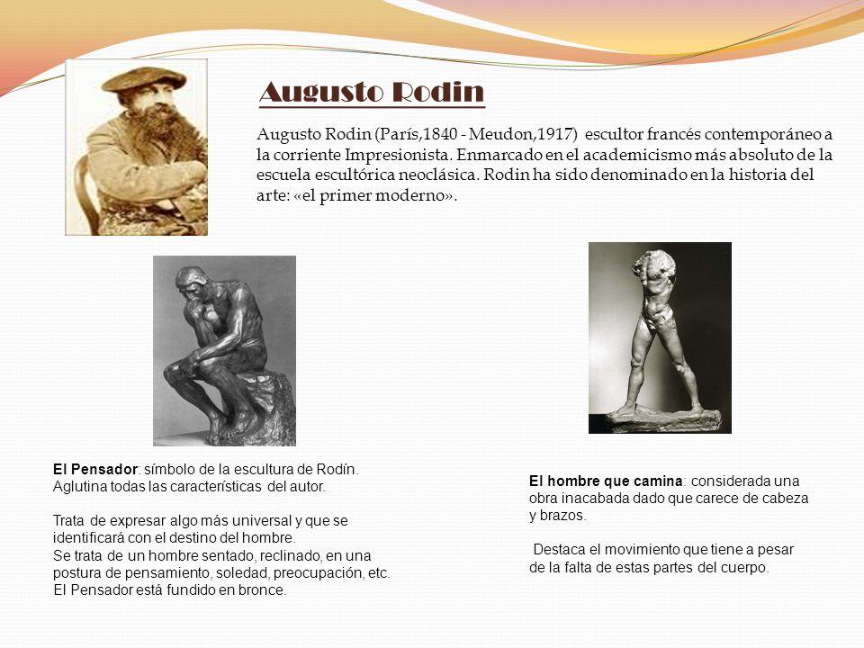 Augusto Rodin Augusto Rodin (París,1840 - Meudon,1917) escultor francés contemporáneo a la corriente Impresionista. Enmarcado en el academicismo más a