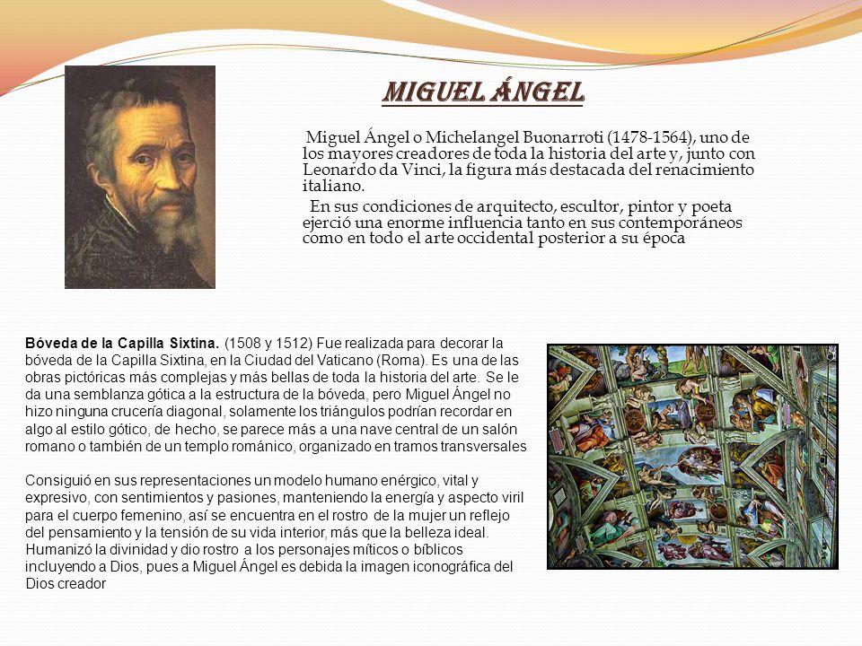 Miguel Ángel Miguel Ángel o Michelangel Buonarroti (1478-1564), uno de los mayores creadores de toda la historia del arte y, junto con Leonardo da Vin