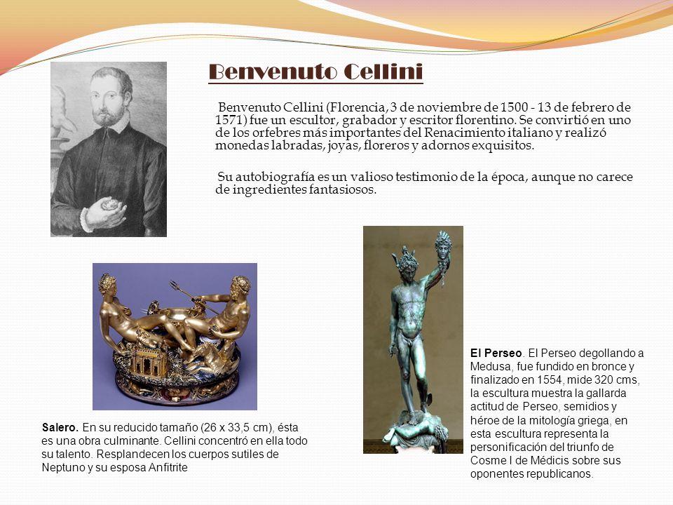 Benvenuto Cellini Benvenuto Cellini (Florencia, 3 de noviembre de 1500 - 13 de febrero de 1571) fue un escultor, grabador y escritor florentino. Se co