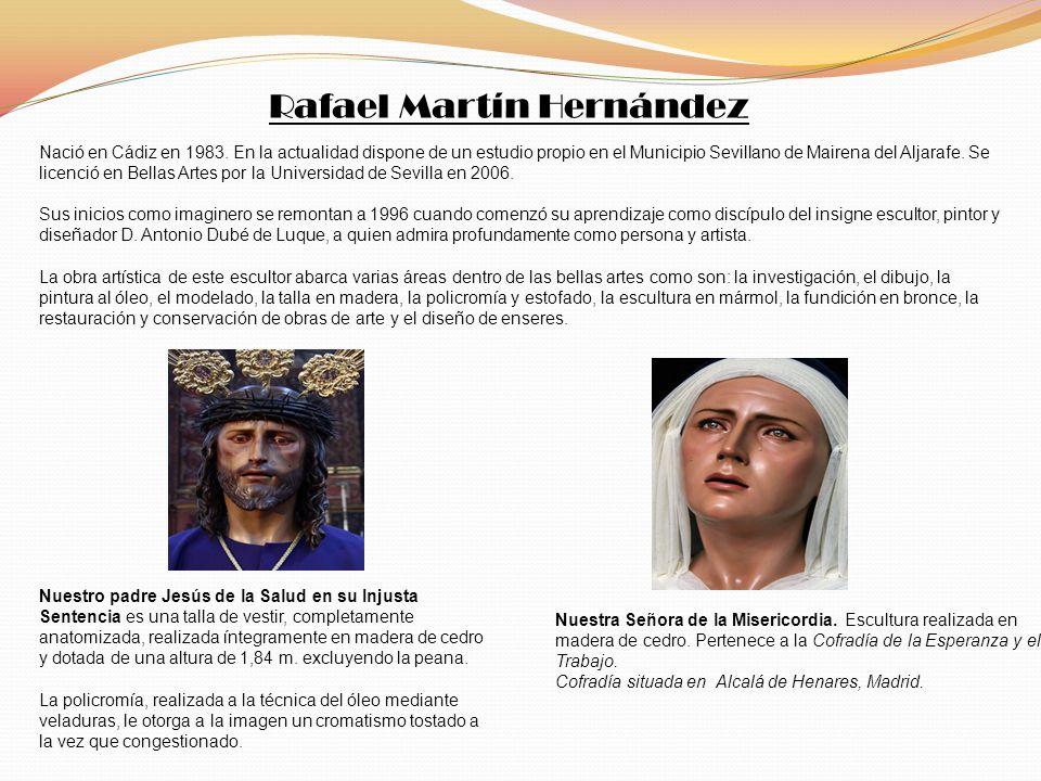 Rafael Martín Hernández Nació en Cádiz en 1983. En la actualidad dispone de un estudio propio en el Municipio Sevillano de Mairena del Aljarafe. Se li