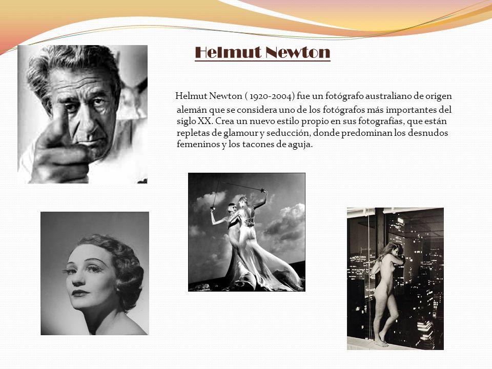 Helmut Newton Helmut Newton ( 1920-2004) fue un fotógrafo australiano de origen alemán que se considera uno de los fotógrafos más importantes del sigl