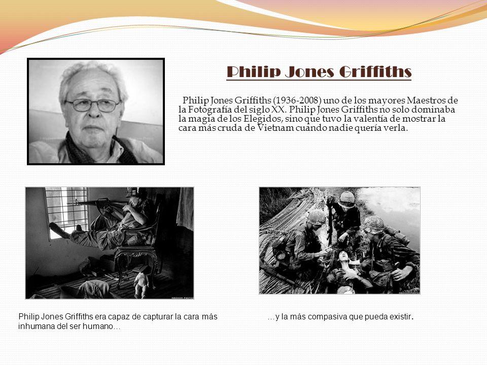 Philip Jones Griffiths Philip Jones Griffiths (1936-2008) uno de los mayores Maestros de la Fotografía del siglo XX. Philip Jones Griffiths no solo do