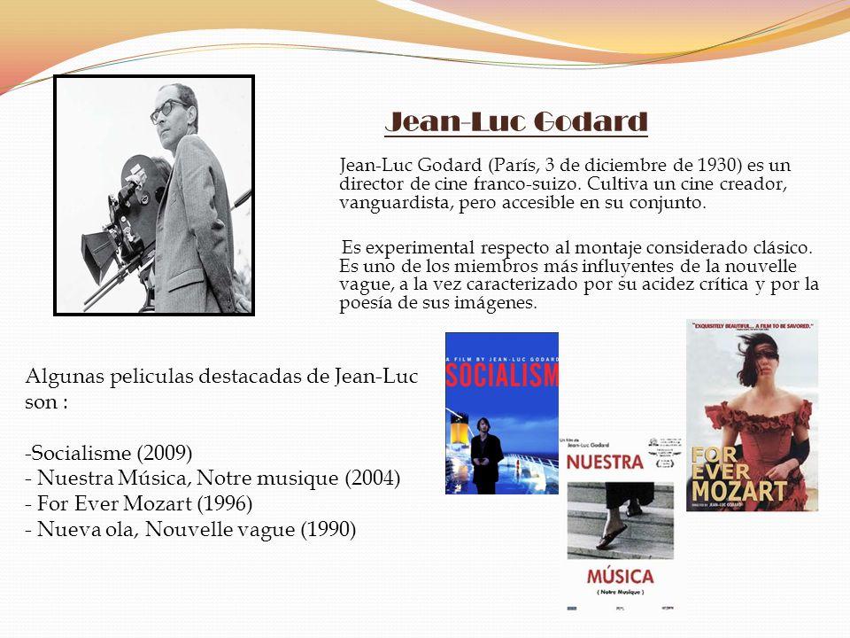 Jean-Luc Godard Jean-Luc Godard (París, 3 de diciembre de 1930) es un director de cine franco-suizo. Cultiva un cine creador, vanguardista, pero acces