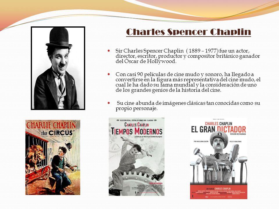 Charles Spencer Chaplin Sir Charles Spencer Chaplin ( 1889 – 1977) fue un actor, director, escritor, productor y compositor británico ganador del Ósca