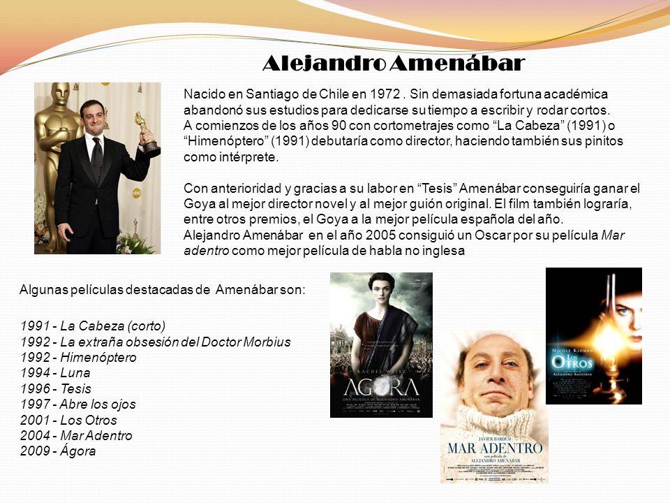 Alejandro Amenábar Nacido en Santiago de Chile en 1972. Sin demasiada fortuna académica abandonó sus estudios para dedicarse su tiempo a escribir y ro